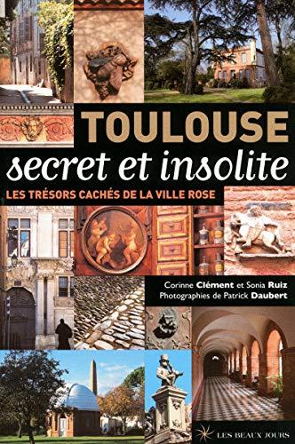 9782351790151: Toulouse secret et insolite : Les trésors cachés de la ville rose