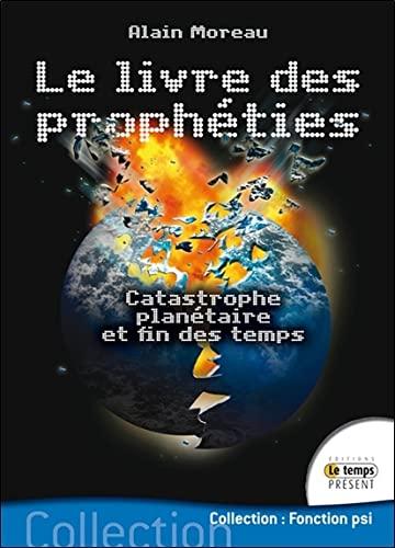 9782351851036: Le livre des prophéties : Catastrophe planétaire et fin des temps (Fonction psi)