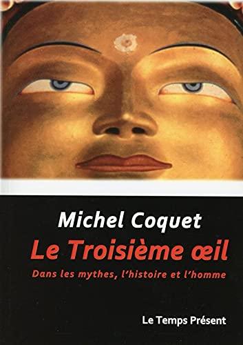 9782351851456: Le Troisième oeil - Dans les mythes, l'histoire et l'homme