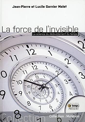 9782351851586: La force de l'invisible - La science du dédoublement du temps