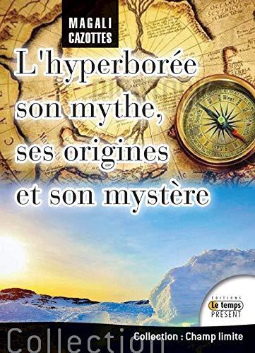 L'Hyperborée : Son mythe, ses origines et: Cazottes, Magali