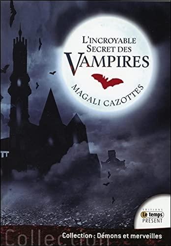 L'incroyable Secret des vampires: Magali Cazottes