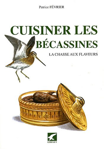 Cuisiner les becassines (French Edition): Patrice Février