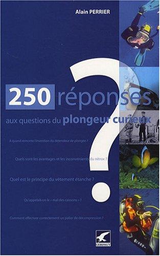 250 Reponses aux questions du plongeur curieux (French Edition): Alain Perrier