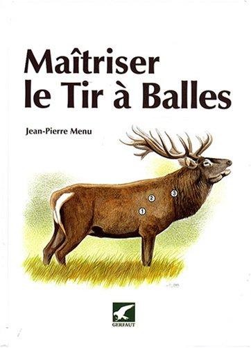 Maitriser le Tir a Balles (French Edition): Jean-Pierre Menu