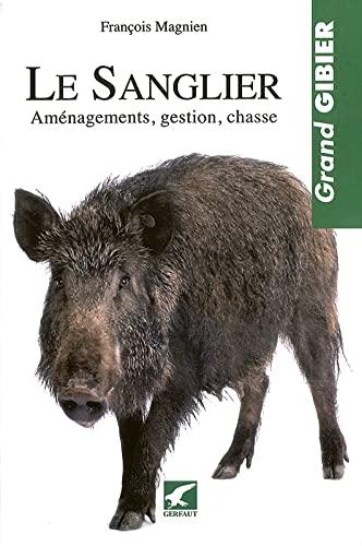 9782351910719: Le sanglier : Aménagements, gestion, chasse