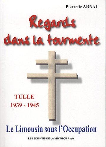 9782351920831: Regards dans la tourmente : Le Limousin sous l'Occupation, Tulle 1939-1944 : témoignage d'une infirmière de la Manufacture d'Armes