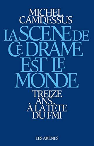 9782352043546: LA SCENE DE CE DRAME EST LE MONDE - DOUZE ANS A LA TETE DU FMI (AR.ENQ.JUDICIAI)