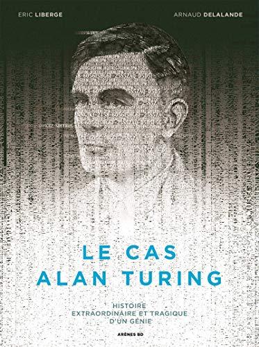 9782352044482: Le cas Alan Turing : Histoire extraordinaire et tragique d'un génie