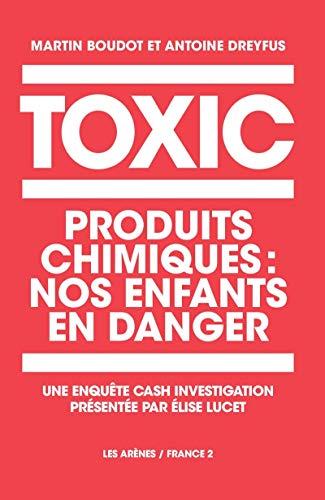 TOXIC : PRODUITS CHIMIQUES NOS ENFANTS EN DANGER: BOUDOT MARTIN