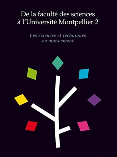 De la faculté des sciences à l'Université Montpellier 2 : Les sciences et...