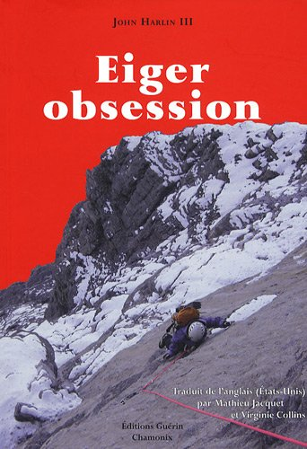Eiger Obsession (French Edition): John Harlin III