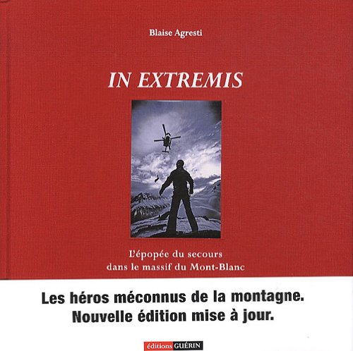 in extremis, epopee du secours dans le massif du mt bla: Agresti/Blaise