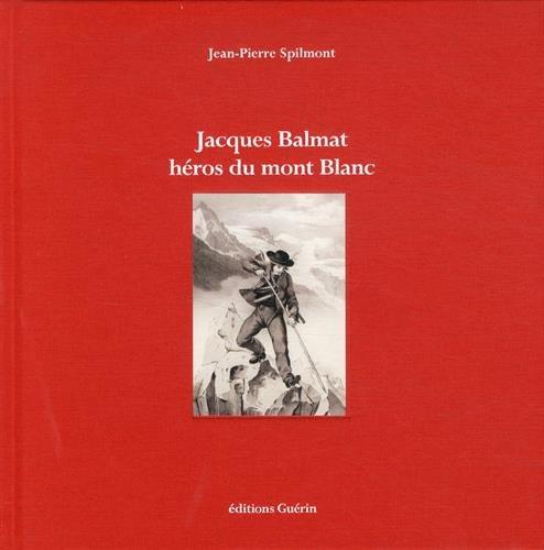 JACQUES BALMAT HÉROS DU MONT BLANC: SPILMONT JEAN-PIERRE