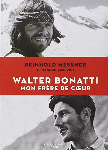Walter Bonatti, mon frère de coeur: Reinhold Messner, Sandro Filippini