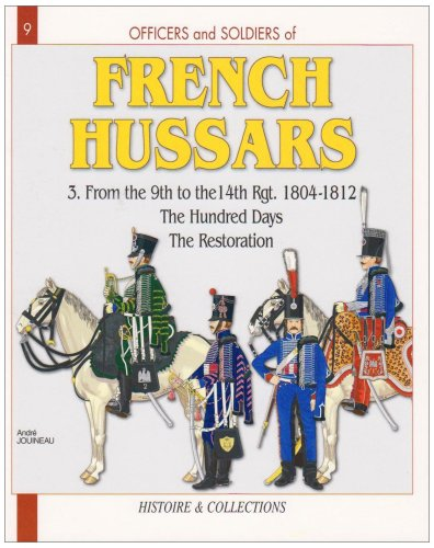 Officers and Soldiers of The French Hussars 1804 - 1812: Volume 3 - From the 9th to the 14th Regiment - the Hundred Days the Restoration - No. 9 in Series (9782352500377) by Jouineau, André; Mongin, Jean