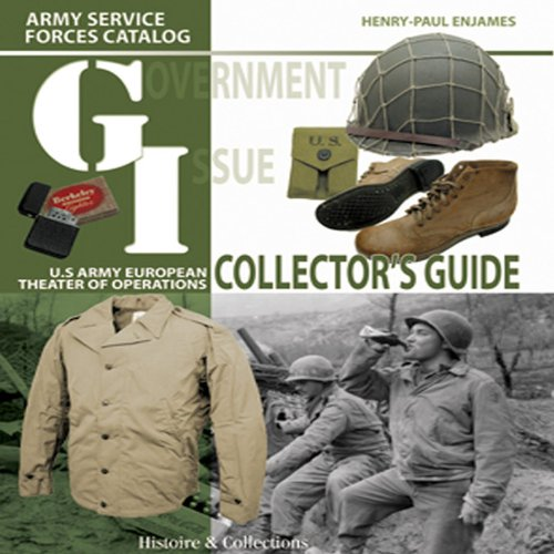 GI Collector's Guide: Army Service Forces Catalog, U.S. Army European Theater of Operations: ...