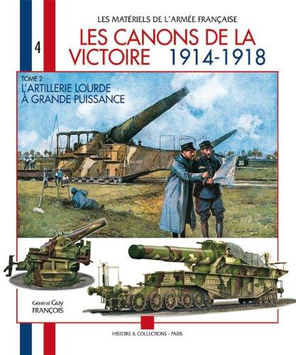 9782352500858: Les Canons de la Victoire 1914-1918: Tome 2: l'Artillerie Lourde a Grande Puissance (Les Materiels de l'Armee Francaise) (French Edition)
