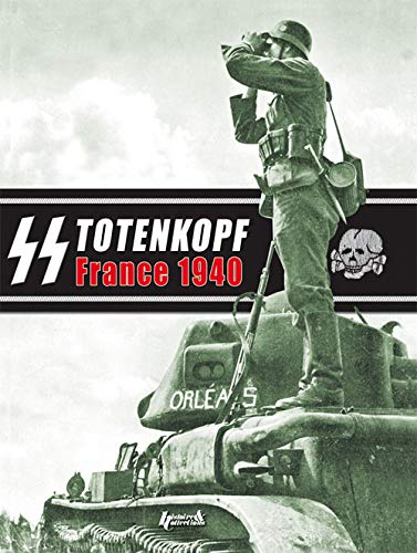 9782352501152: SS Totenkopf France 1940: Campaign Photo Diary of the Totenkopf Division May 1940