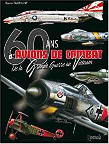 9782352501169: 60 ans d'avions de combat : De la Grande Guerre au Vietnam