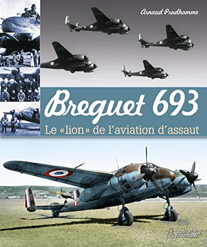 Breguet 693 Format: Paperback 9782352501947 French Text Derived from the Breguet 690 which was built at the beginning of 1936, the Breguet 693 had its baptism by fire in May 1940:
