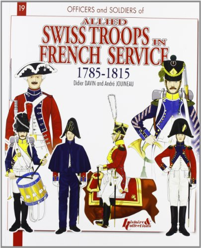 9782352502357: The Swiss in French Service: 1785-1815 (Officers and Soldiers of)