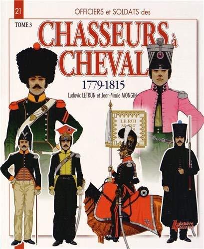 9782352502777: Officiers & soldats des chasseurs � cheval (1779-1815) : Tome 3, 1808-1815 (Officiers et soldats)