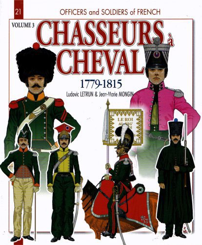 9782352502784: Officers & soldiers of french chasseurs à cheval (1779-1815) : Volume 3, 1810-15 (Officiers et soldats)