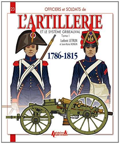 9782352503170: L'artillerie et le système Gribeauval 1786-1815, Tome 1