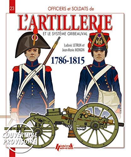 9782352503187: French Artillery and the Gribeauval System - Vol.1 (Officers & Soldiers)
