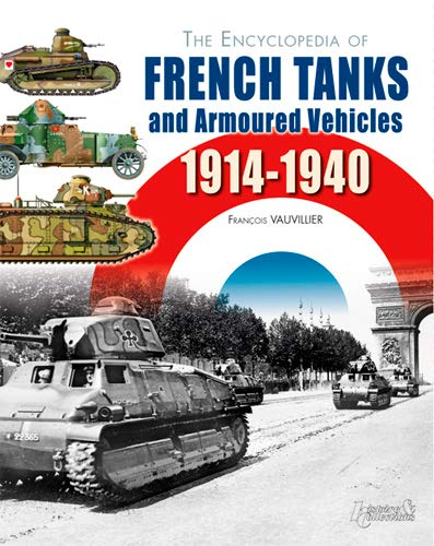 9782352503224: The Encyclopedia of French Tanks and Armoured Fighting Vehicles: 1914-1940
