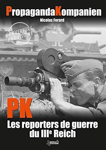 Propaganda Kompanien: PK War Reporters of the Third Reich: Ferard, Nicholas