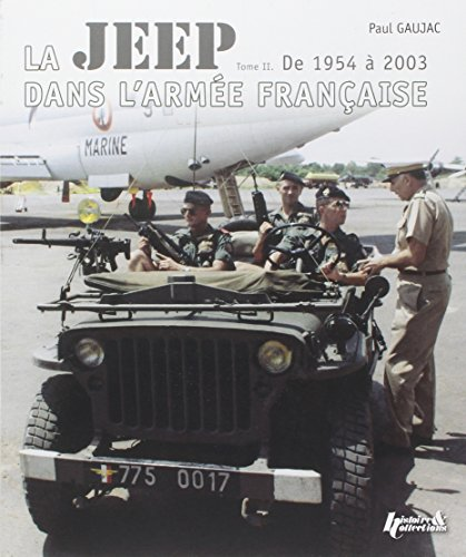 La Jeep dans l'Armee Francaise: Volume II - 1954-2003 (French Edition): Paul Gaujac