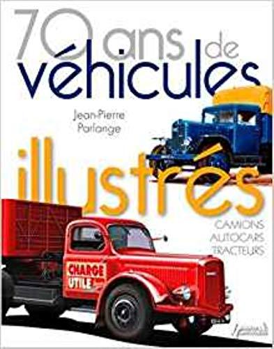 70 Ans de Vehicules Illustres: 100 des Plus Belles Couvertures de Charge Utile: Parlange, ...