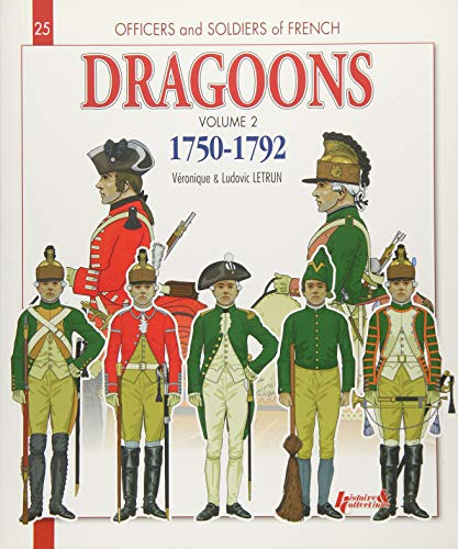 9782352504238: Officiers & Soldiers of the French Dragoons 1750-1792 : Volume 2, From the Seven Years War to the French Revolution