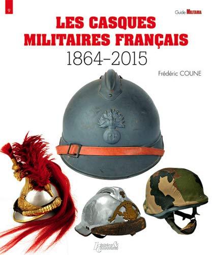 9782352504269: Les Casques Militaires Francais: 1864-2015 (Militaria Guides) (French Edition)