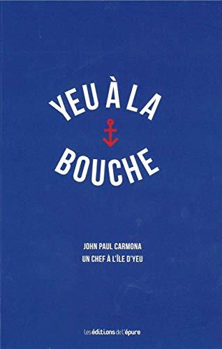9782352552246: Yeu à la bouche : John Paul Carmona, un chef à l'île d'Yeu