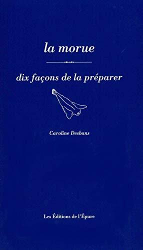 MORUE -LA- DIX FACONS DE LA PREPARER: DESBANS CAROLINE