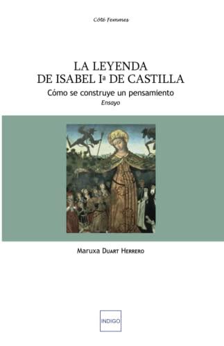 9782352601302: La leyenda de Isabel Ia de Castilla: Cómo se construye un pensamiento (French Edition)