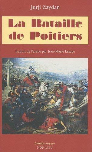 La Bataille de Poitiers [Paperback] [Feb 10,: Jurji Zaydan