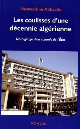 9782352701866: Les coulisses d'une décennie algérienne : Témoignage d'un commis de l'Etat