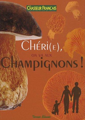 9782352710066: Ch�ri(e), on va aux Champignons !