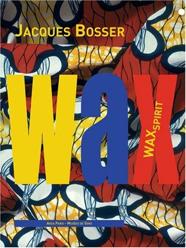 Wax Spirit: BOSSER ( Jacques ) [ Préface de Elisabeth Couturier ]