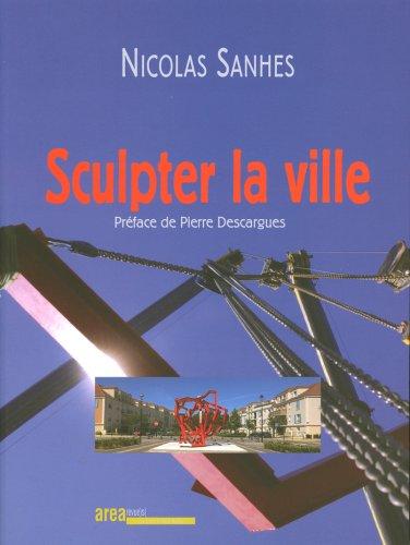 Nicolas Sanhes Sculpter la ville: Alin Avila &