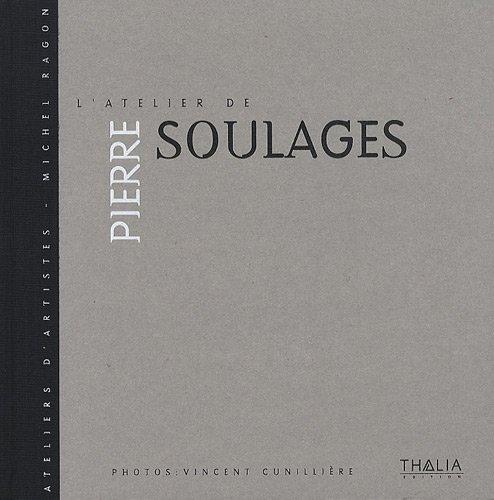 L'atelier de Pierre Soulages: Soulages, Pierre ; Ragon, Michel (interviewer) ; Cunillère, ...