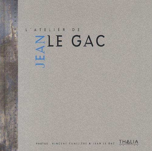 L'atelier de Jean Le Gac. Photographies de Vincent Cunillère et Jean Le Gac.: LE GAC. ...