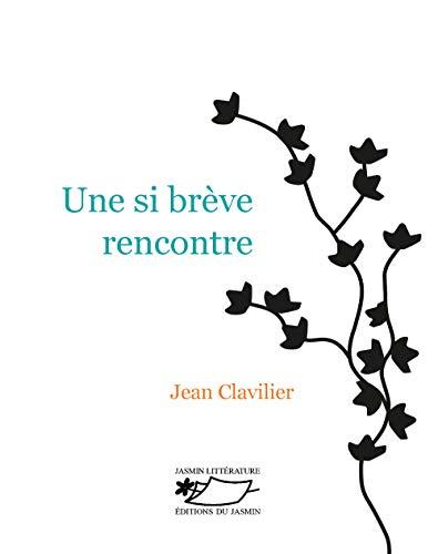 Une si brève rencontre: Jean Clavilier
