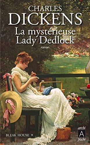 La mystérieuse Lady Dedlock: Bleak House: Charles Dickens