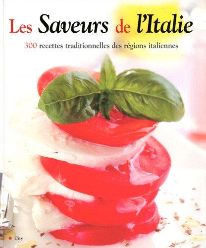 SAVEURS DE L'ITALIE (LES) : 300 RECETTES TRADITIONNELLES DES RÉGIONS ITALIENNES: ...