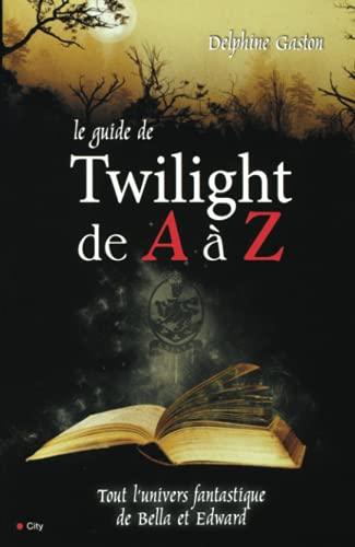 GUIDE DE TWILIGHT DE A À Z (LE) : TOUT L'UNIVERS FANTASTIQUE DE BELLA ET EDWARD: GASTON...